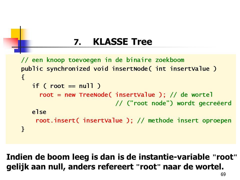 7. KLASSE Tree // een knoop toevoegen in de binaire zoekboom. public synchronized void insertNode( int insertValue )
