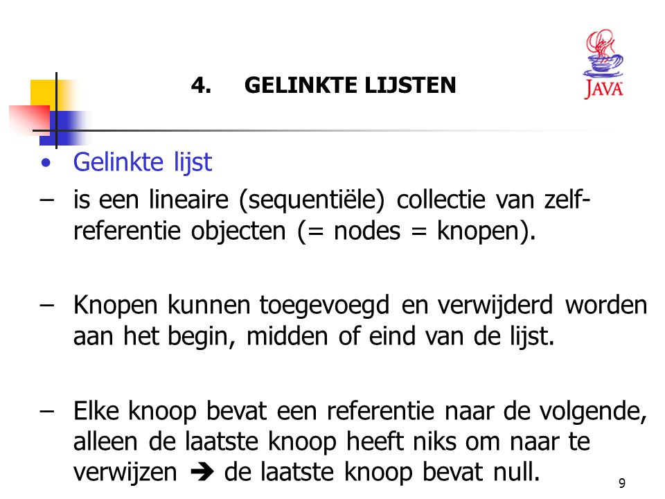 4. GELINKTE LIJSTEN Gelinkte lijst. is een lineaire (sequentiële) collectie van zelf-referentie objecten (= nodes = knopen).