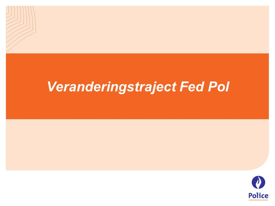 Veranderingstraject Fed Pol
