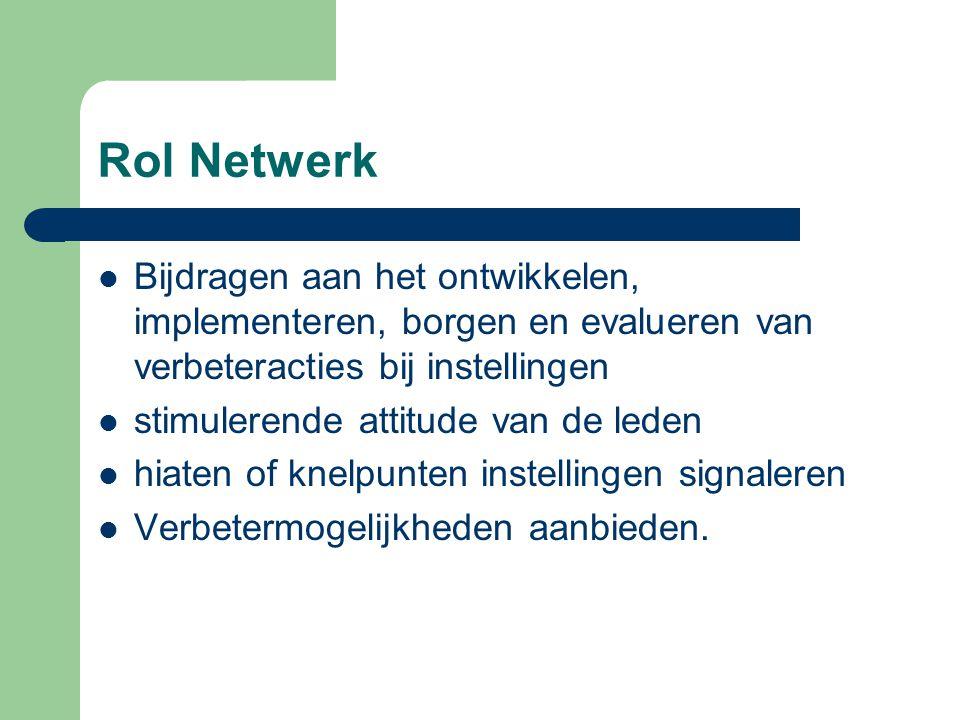 Rol Netwerk Bijdragen aan het ontwikkelen, implementeren, borgen en evalueren van verbeteracties bij instellingen.