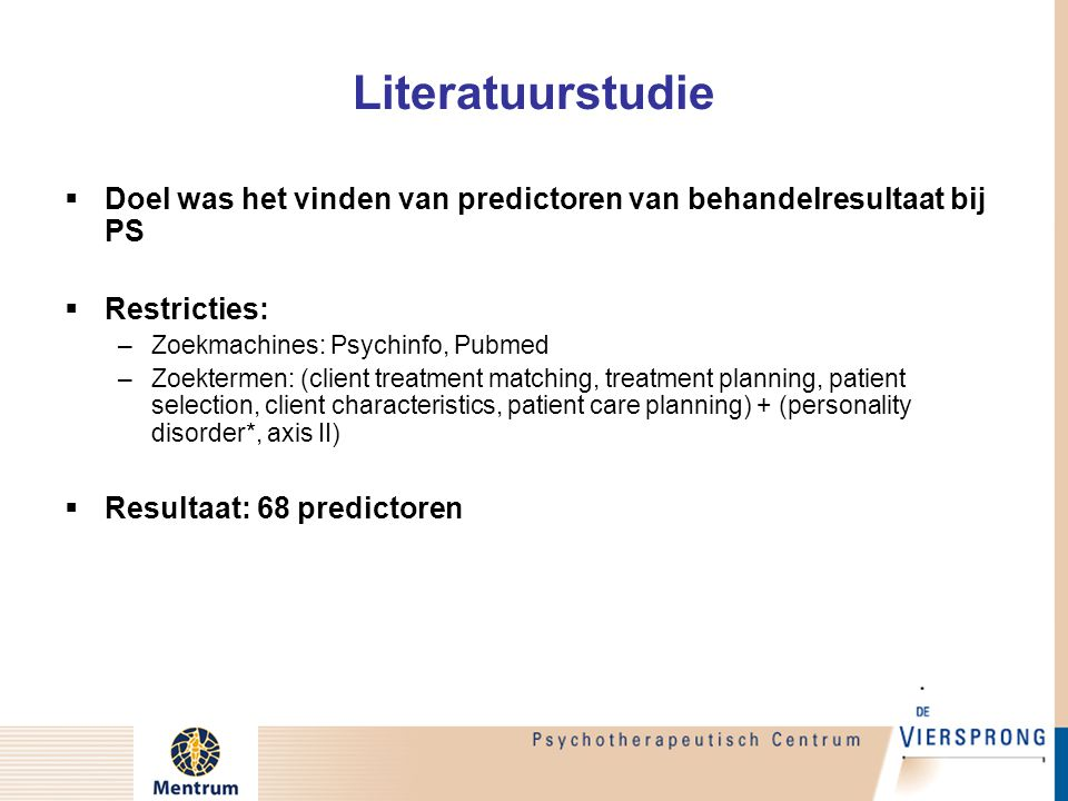 Literatuurstudie Doel was het vinden van predictoren van behandelresultaat bij PS. Restricties: Zoekmachines: Psychinfo, Pubmed.