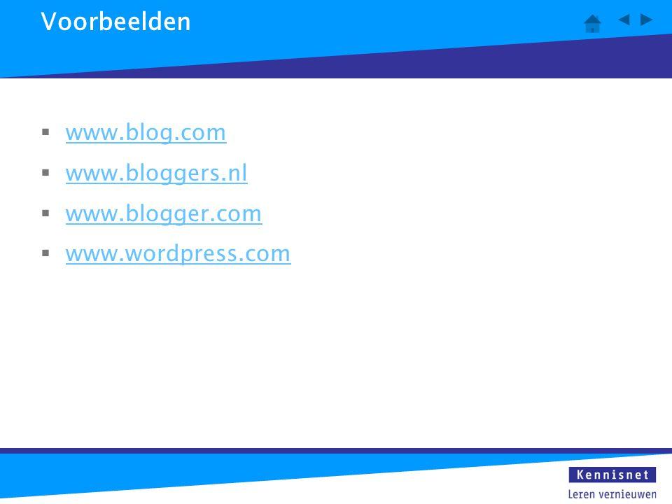 Voorbeelden www.blog.com www.bloggers.nl www.blogger.com