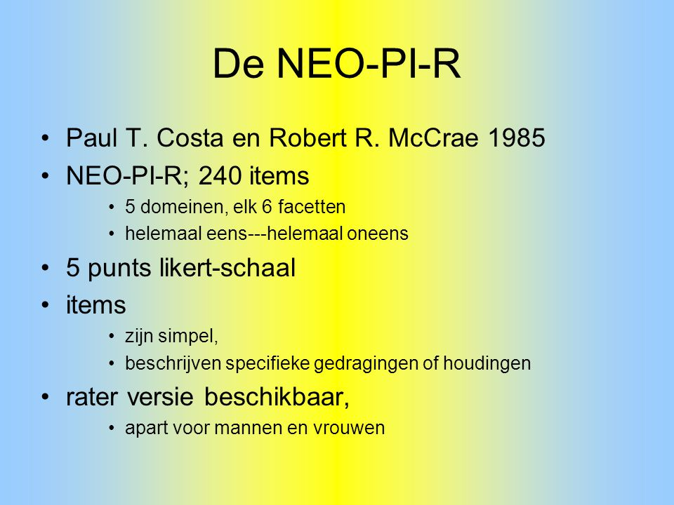 De NEO-PI-R Paul T. Costa en Robert R. McCrae 1985 NEO-PI-R; 240 items
