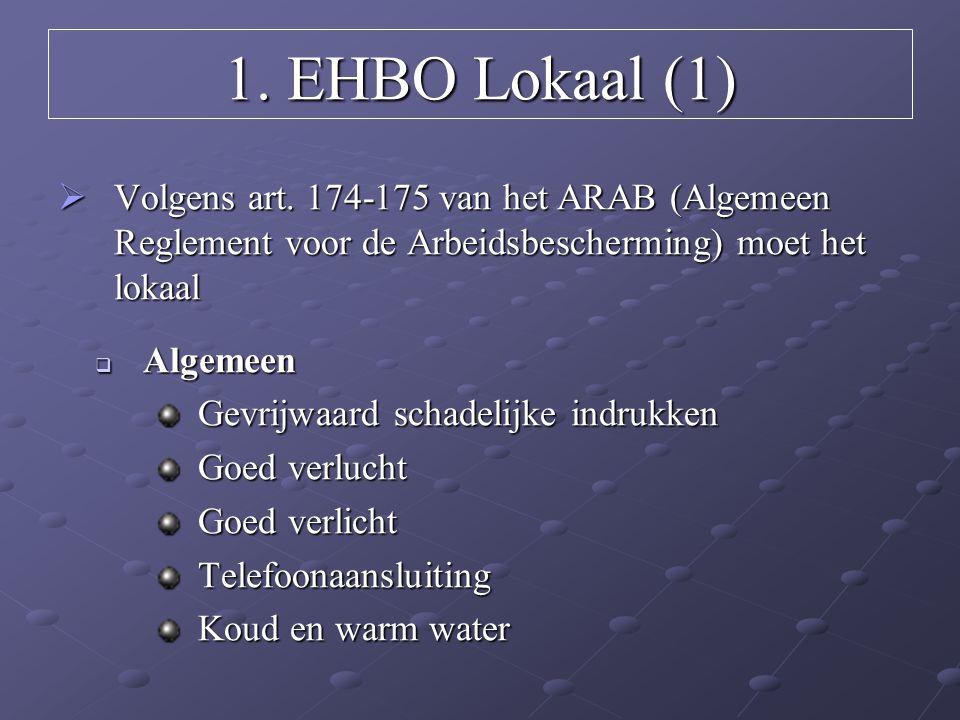 1. EHBO Lokaal (1) Volgens art. 174-175 van het ARAB (Algemeen Reglement voor de Arbeidsbescherming) moet het lokaal.