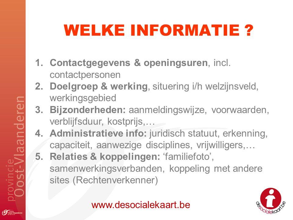 WELKE INFORMATIE Contactgegevens & openingsuren, incl. contactpersonen. Doelgroep & werking, situering i/h welzijnsveld, werkingsgebied.
