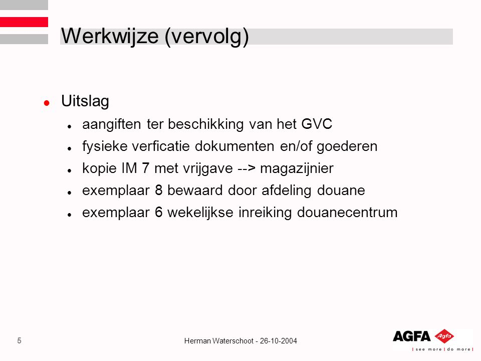 Werkwijze (vervolg) Uitslag aangiften ter beschikking van het GVC