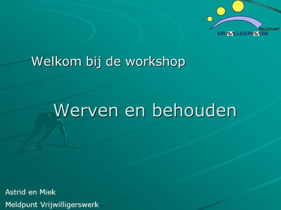 Werven en behouden Welkom bij de workshop Astrid en Miek