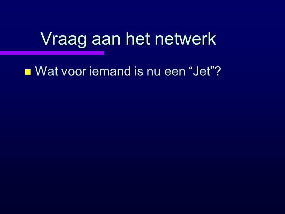 Vraag aan het netwerk Wat voor iemand is nu een Jet