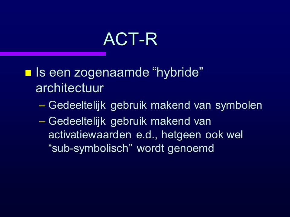 ACT-R Is een zogenaamde hybride architectuur
