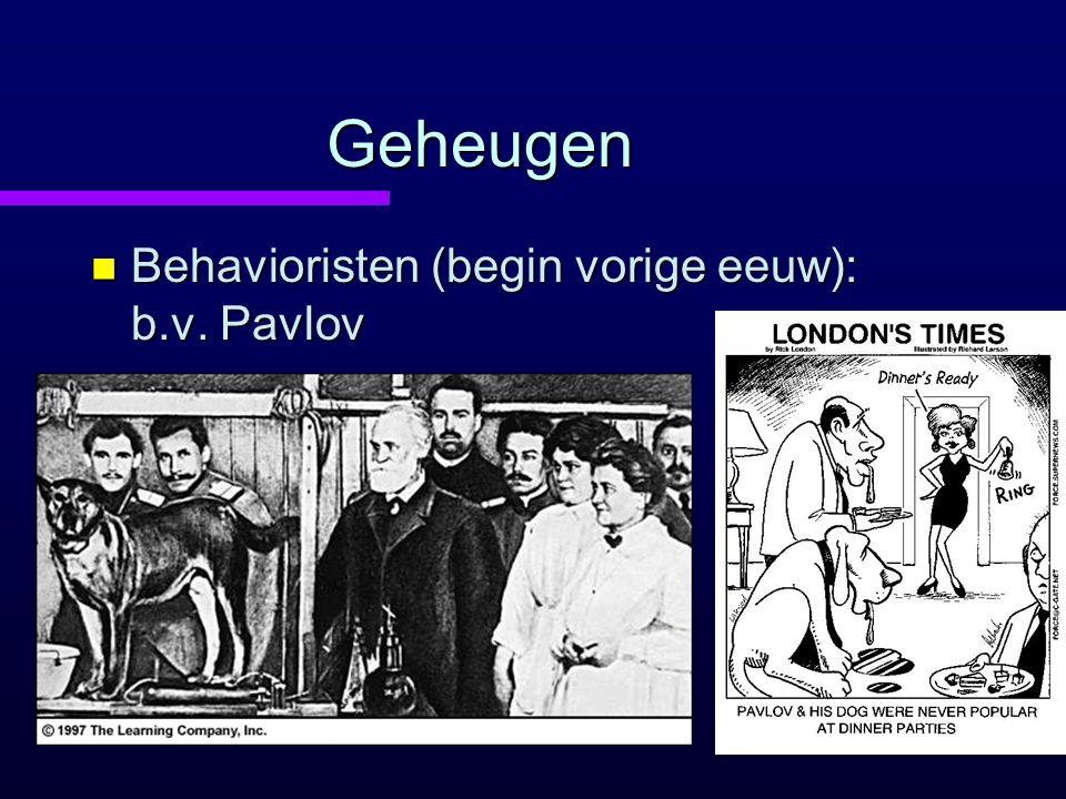 Geheugen Behavioristen (begin vorige eeuw): b.v. Pavlov