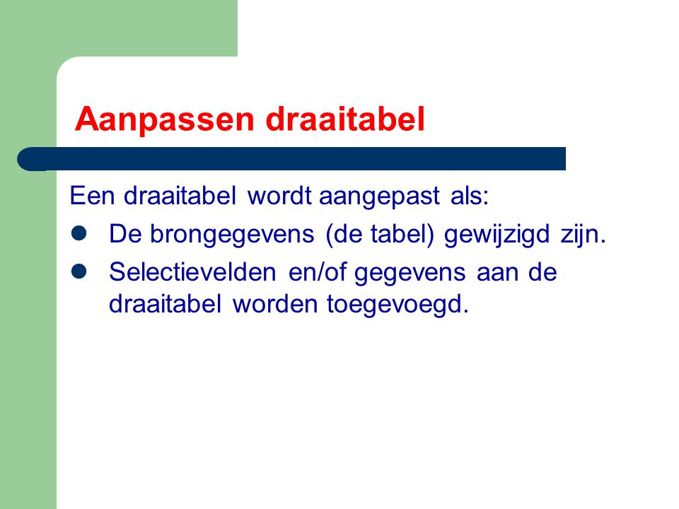 Aanpassen draaitabel Een draaitabel wordt aangepast als: