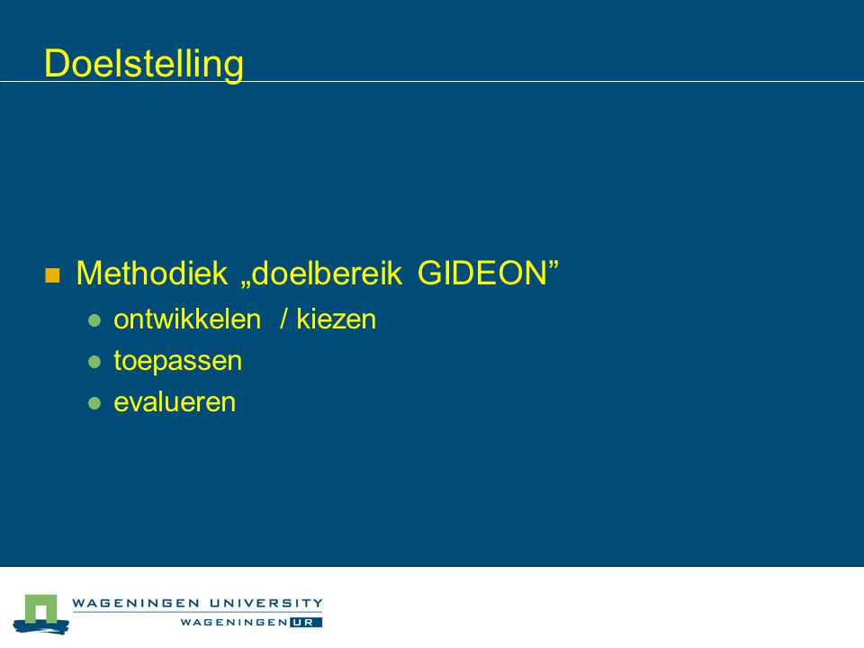 """Doelstelling Methodiek """"doelbereik GIDEON ontwikkelen / kiezen"""