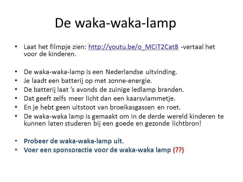 De waka-waka-lamp Laat het filmpje zien: http://youtu.be/o_MCiT2Cat8 -vertaal het voor de kinderen.