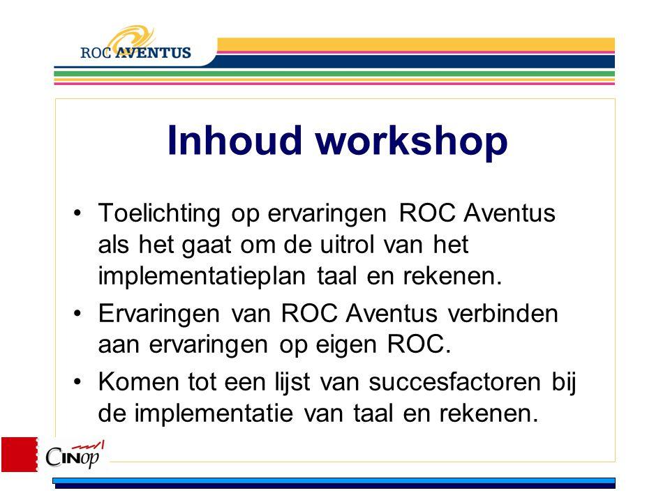 Inhoud workshop Toelichting op ervaringen ROC Aventus als het gaat om de uitrol van het implementatieplan taal en rekenen.