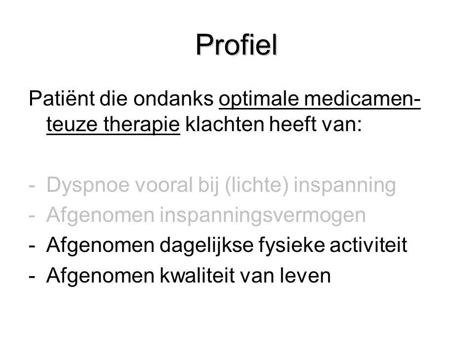 Profiel Patiënt die ondanks optimale medicamen-teuze therapie klachten heeft van: Dyspnoe vooral bij (lichte) inspanning.