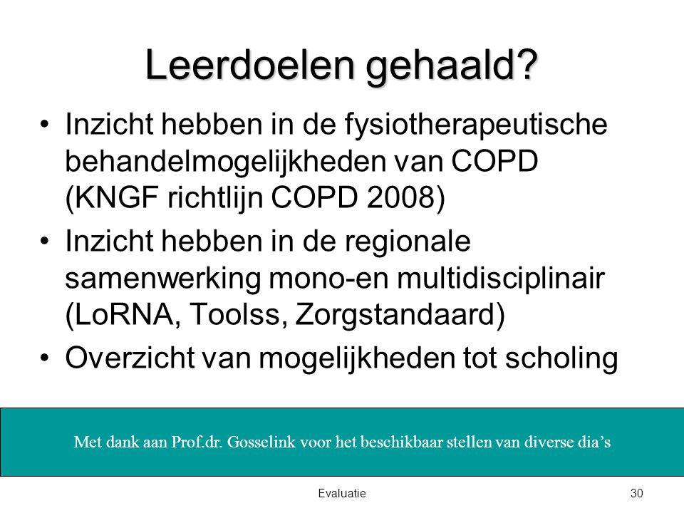 Leerdoelen gehaald Inzicht hebben in de fysiotherapeutische behandelmogelijkheden van COPD (KNGF richtlijn COPD 2008)