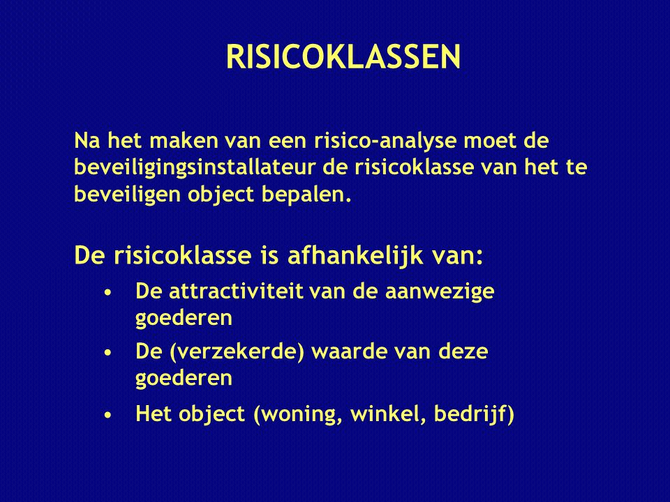RISICOKLASSEN De risicoklasse is afhankelijk van: