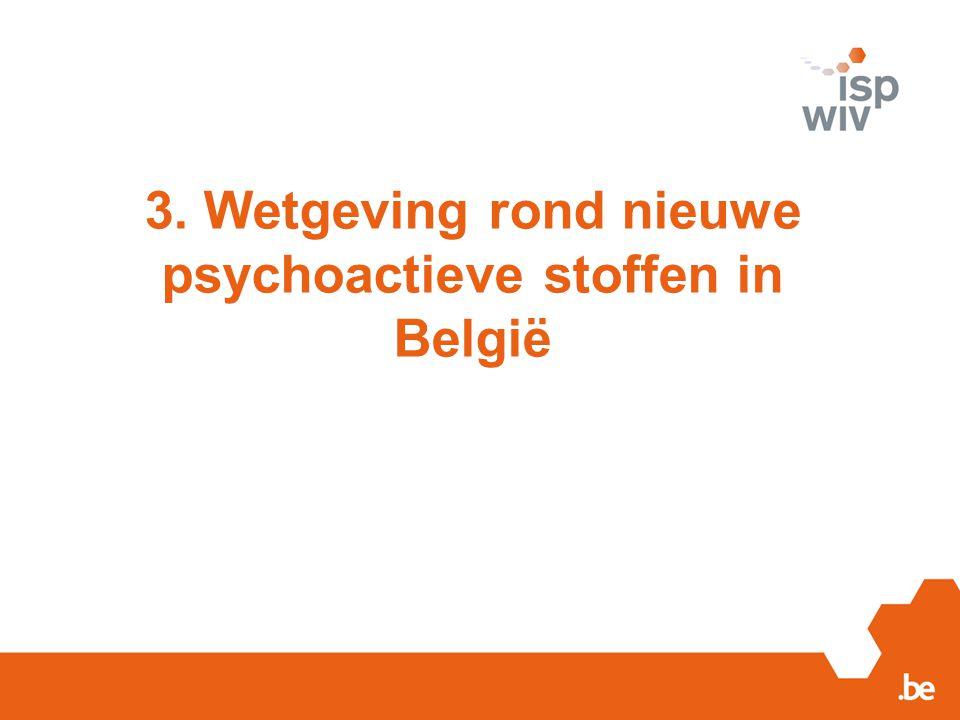 3. Wetgeving rond nieuwe psychoactieve stoffen in België