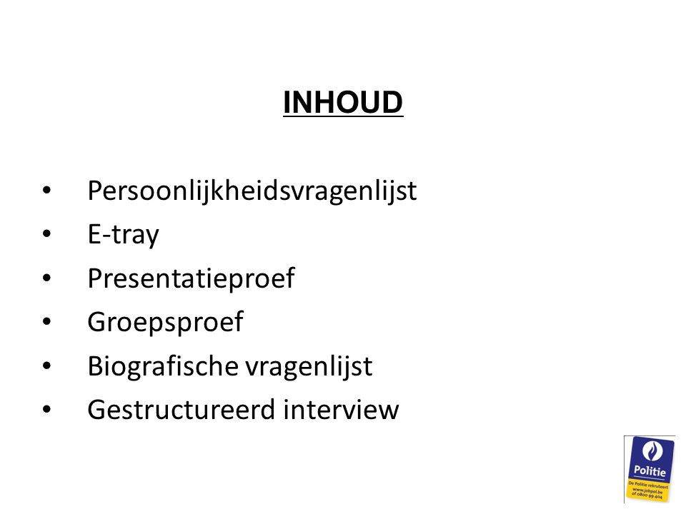 INHOUD Persoonlijkheidsvragenlijst. E-tray. Presentatieproef. Groepsproef. Biografische vragenlijst.
