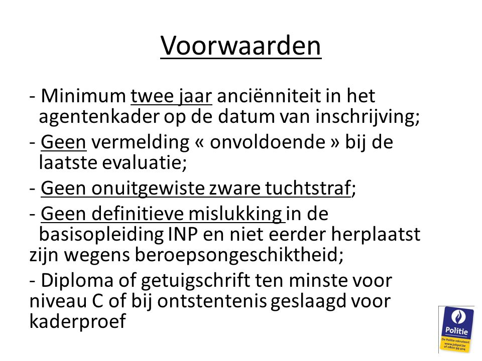 Voorwaarden Minimum twee jaar anciënniteit in het agentenkader op de datum van inschrijving;