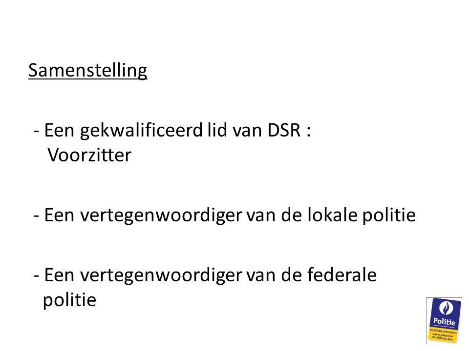 Samenstelling - Een gekwalificeerd lid van DSR : Voorzitter. - Een vertegenwoordiger van de lokale politie.