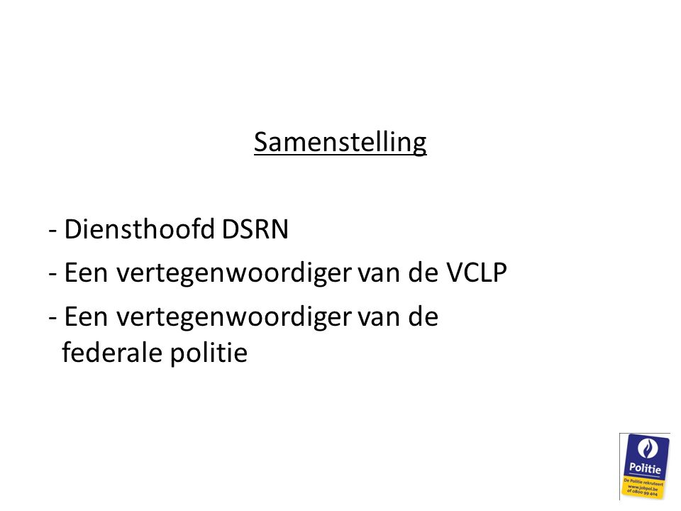 Samenstelling - Diensthoofd DSRN. - Een vertegenwoordiger van de VCLP.