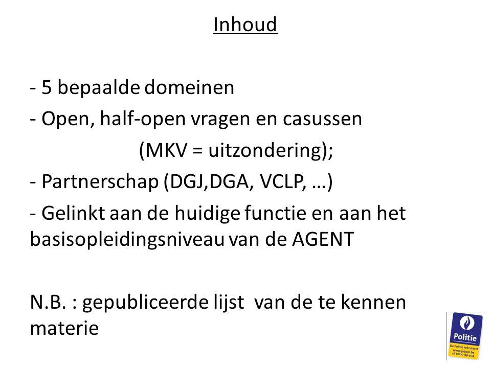 Inhoud - 5 bepaalde domeinen. Open, half-open vragen en casussen. (MKV = uitzondering); Partnerschap (DGJ,DGA, VCLP, …)