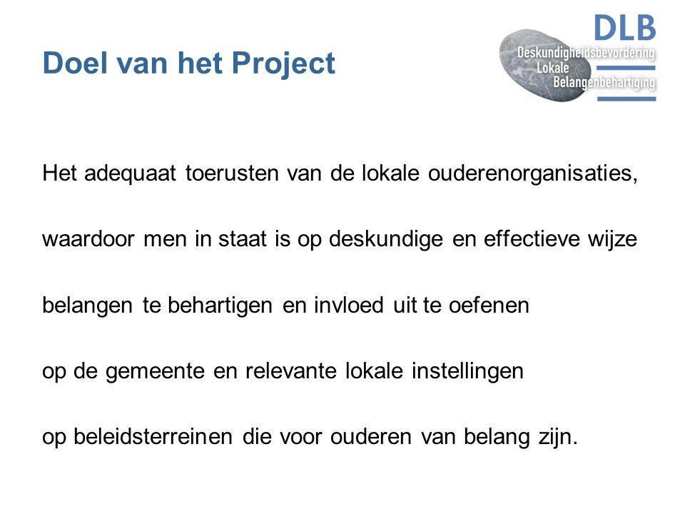 Doel van het Project Het adequaat toerusten van de lokale ouderenorganisaties, waardoor men in staat is op deskundige en effectieve wijze.