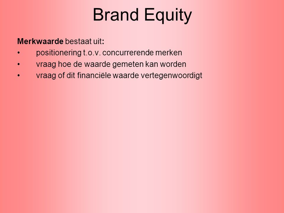 Brand Equity Merkwaarde bestaat uit: