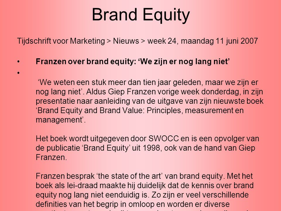 Brand Equity Tijdschrift voor Marketing > Nieuws > week 24, maandag 11 juni 2007. Franzen over brand equity: 'We zijn er nog lang niet'