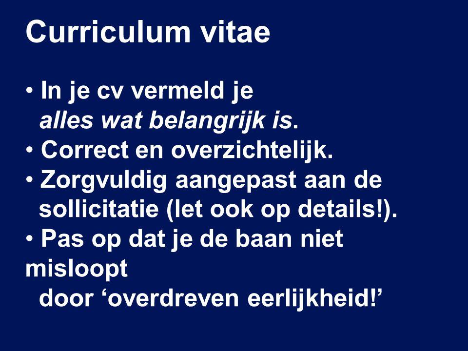 Curriculum vitae In je cv vermeld je alles wat belangrijk is.