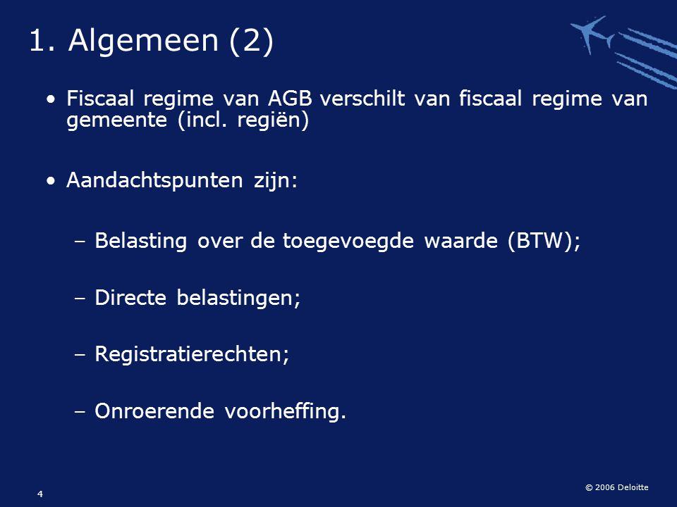 1. Algemeen (2) Fiscaal regime van AGB verschilt van fiscaal regime van gemeente (incl. regiën) Aandachtspunten zijn: