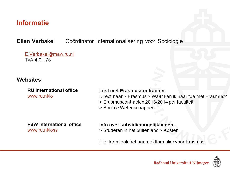 Informatie Ellen Verbakel Coördinator Internationalisering voor Sociologie. E.Verbakel@maw.ru.nl. TvA 4.01.75.