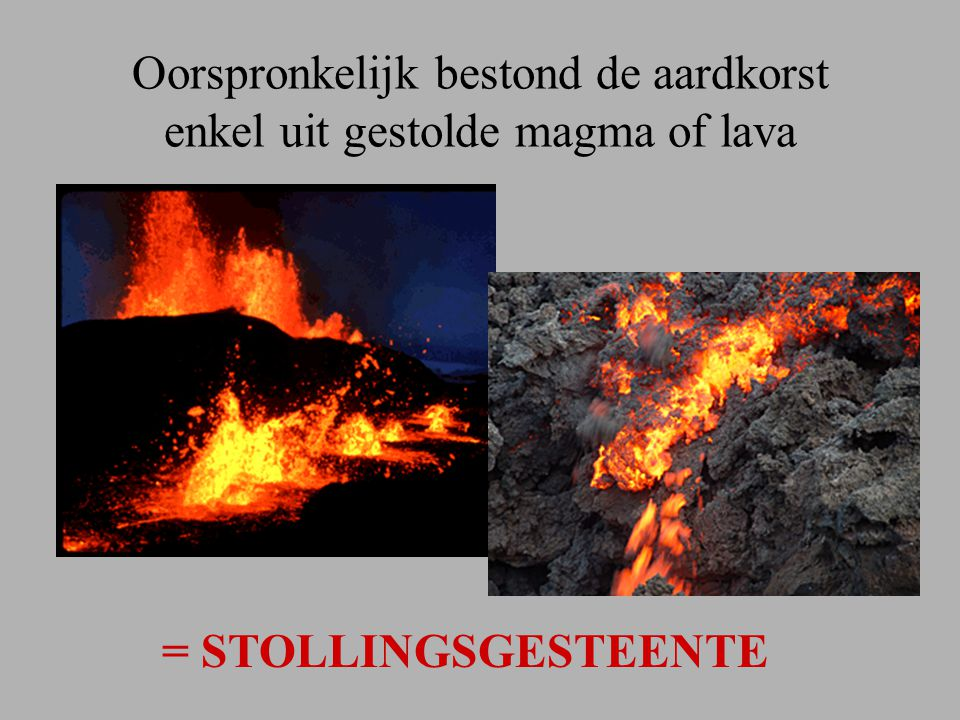 Oorspronkelijk bestond de aardkorst enkel uit gestolde magma of lava