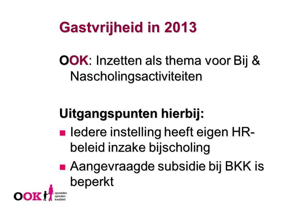 Gastvrijheid in 2013 OOK: Inzetten als thema voor Bij & Nascholingsactiviteiten. Uitgangspunten hierbij: