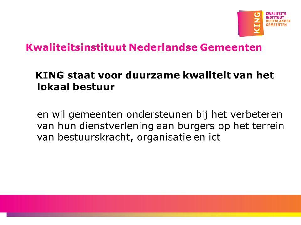 Kwaliteitsinstituut Nederlandse Gemeenten KING staat voor duurzame kwaliteit van het lokaal bestuur en wil gemeenten ondersteunen bij het verbeteren van hun dienstverlening aan burgers op het terrein van bestuurskracht, organisatie en ict
