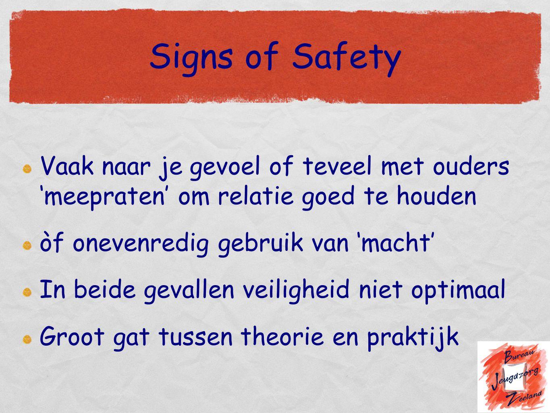 Signs of Safety Vaak naar je gevoel of teveel met ouders 'meepraten' om relatie goed te houden. òf onevenredig gebruik van 'macht'