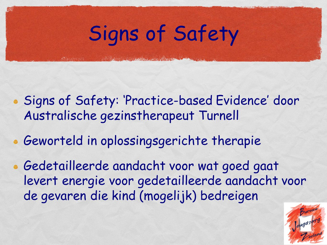 Signs of Safety Signs of Safety: 'Practice-based Evidence' door Australische gezinstherapeut Turnell.
