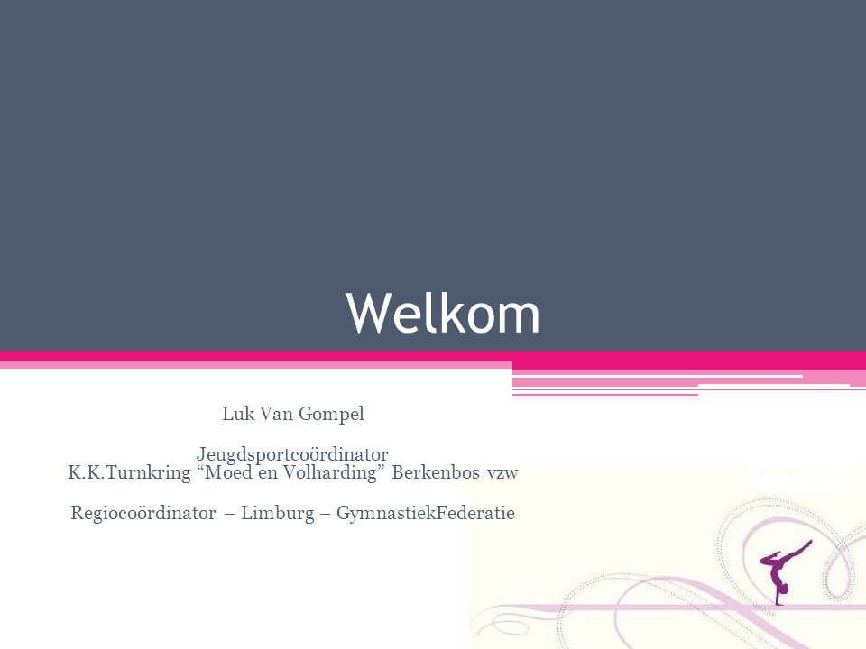 Welkom Luk Van Gompel. Jeugdsportcoördinator K.K.Turnkring Moed en Volharding Berkenbos vzw.