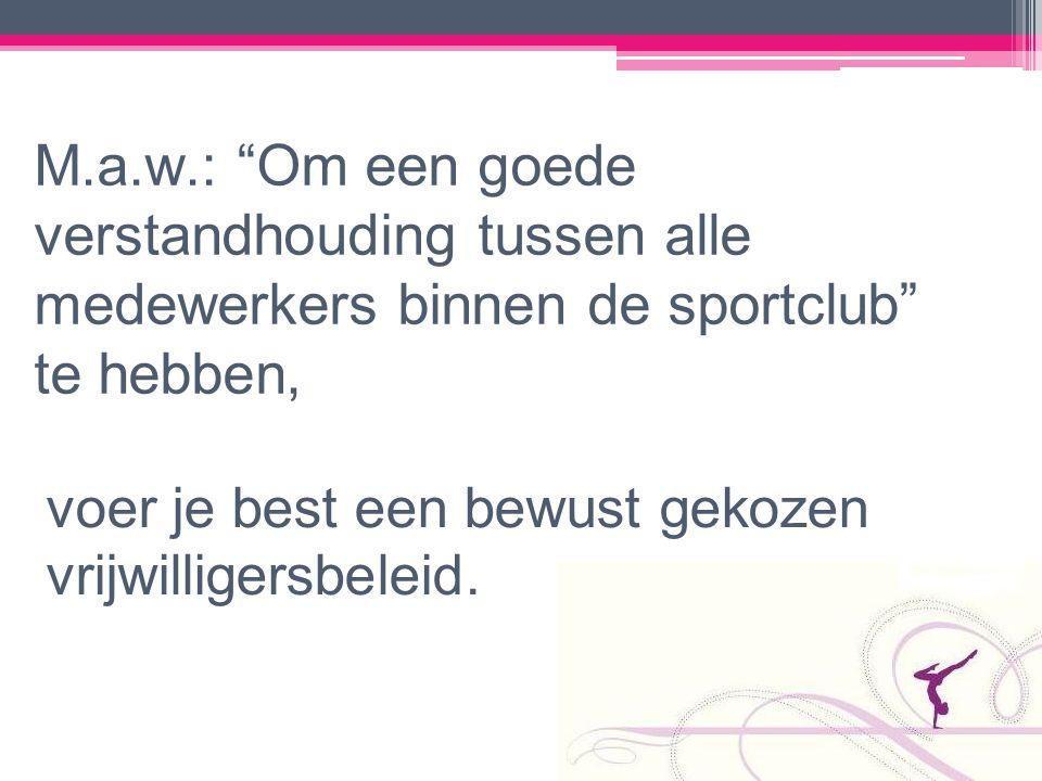 M.a.w.: Om een goede verstandhouding tussen alle medewerkers binnen de sportclub te hebben,