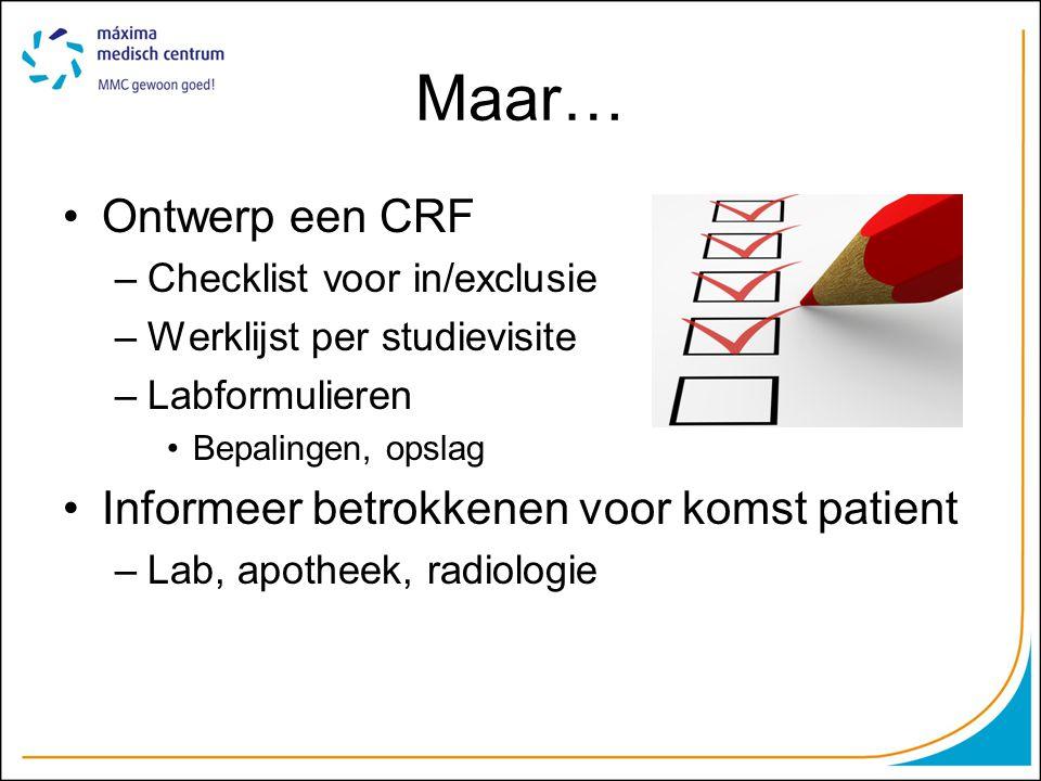 Maar… Ontwerp een CRF Informeer betrokkenen voor komst patient