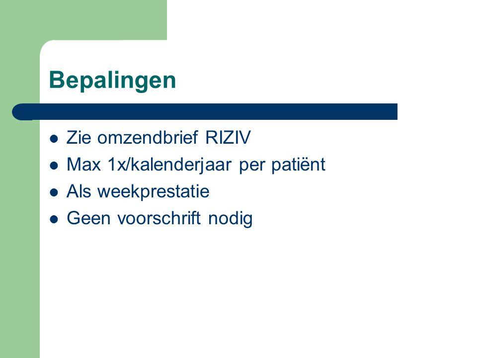 Bepalingen Zie omzendbrief RIZIV Max 1x/kalenderjaar per patiënt
