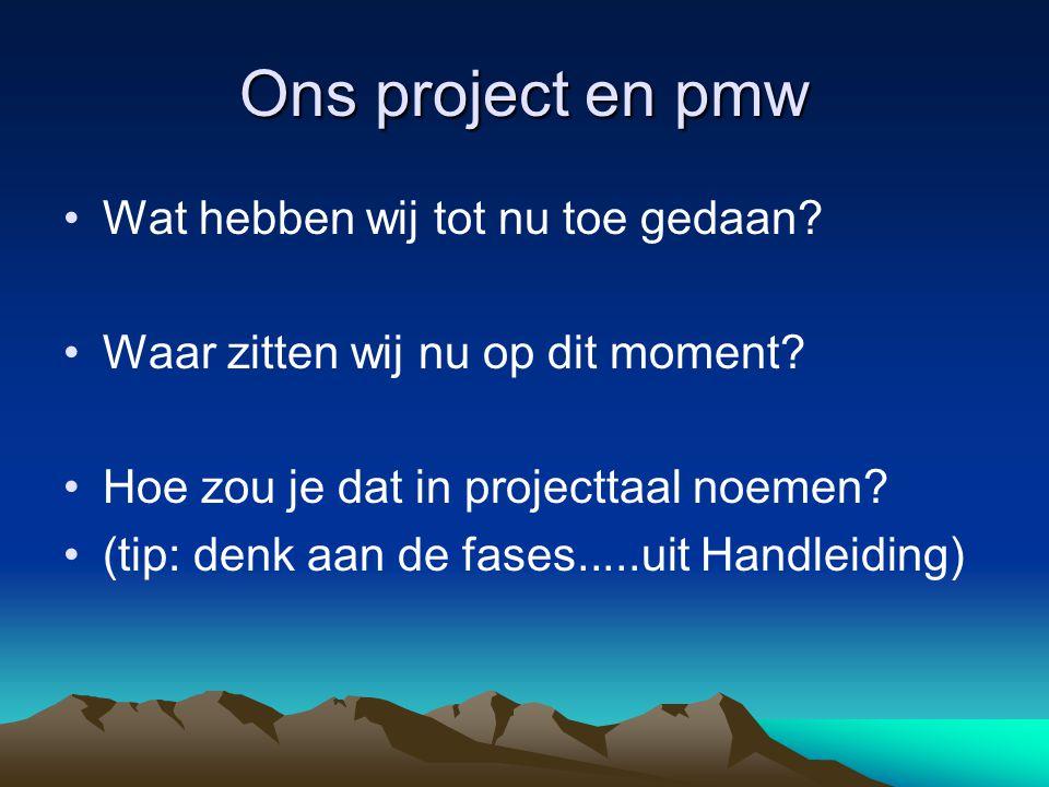 Ons project en pmw Wat hebben wij tot nu toe gedaan
