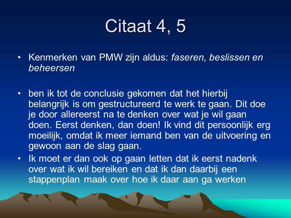 Citaat 4, 5 Kenmerken van PMW zijn aldus: faseren, beslissen en beheersen.