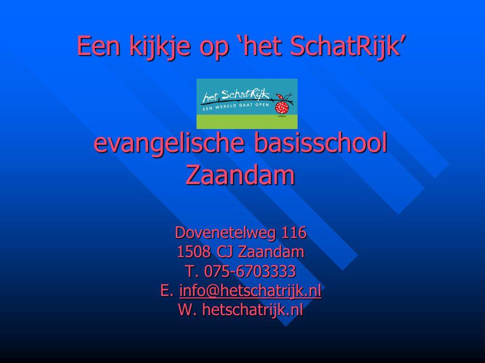 Een kijkje op 'het SchatRijk' evangelische basisschool Zaandam Dovenetelweg 116 1508 CJ Zaandam T.