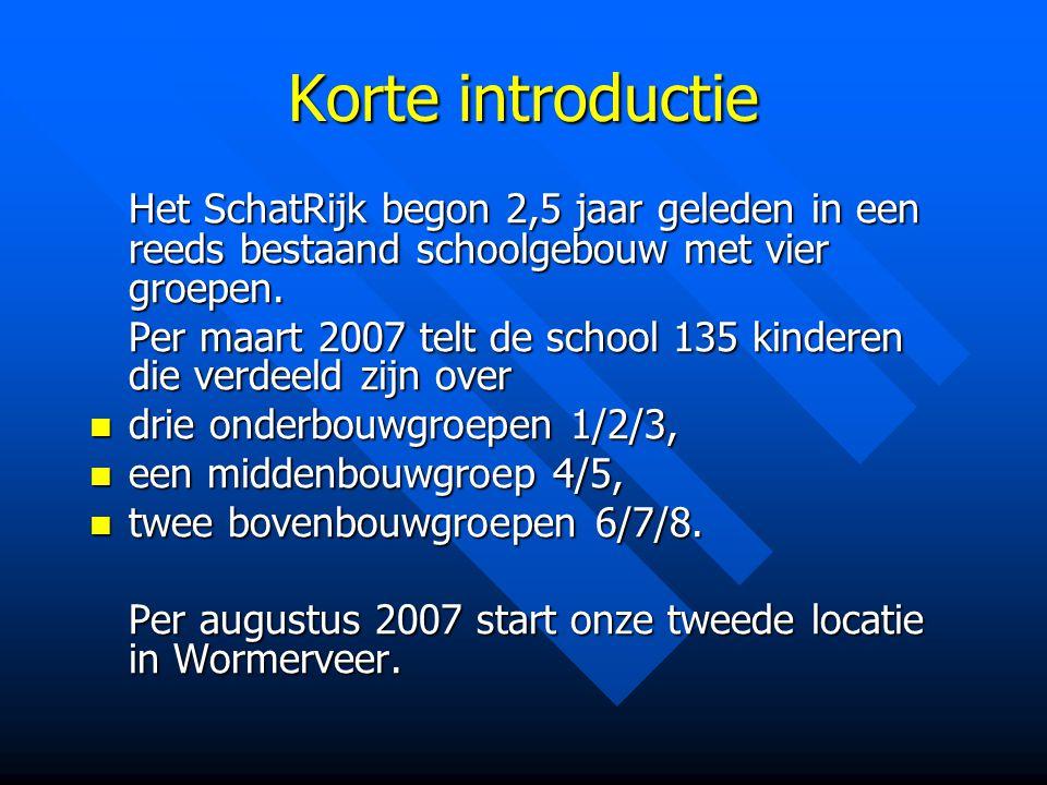 Korte introductie Het SchatRijk begon 2,5 jaar geleden in een reeds bestaand schoolgebouw met vier groepen.