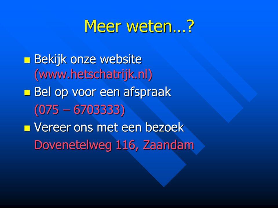 Meer weten… Bekijk onze website (www.hetschatrijk.nl)