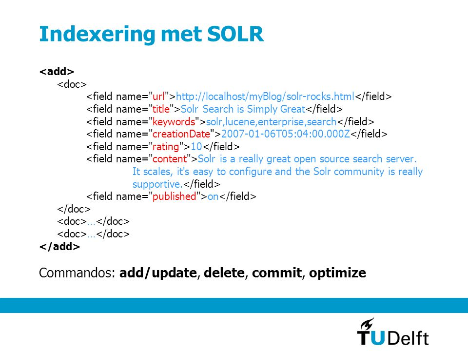 Indexering met SOLR Commandos: add/update, delete, commit, optimize