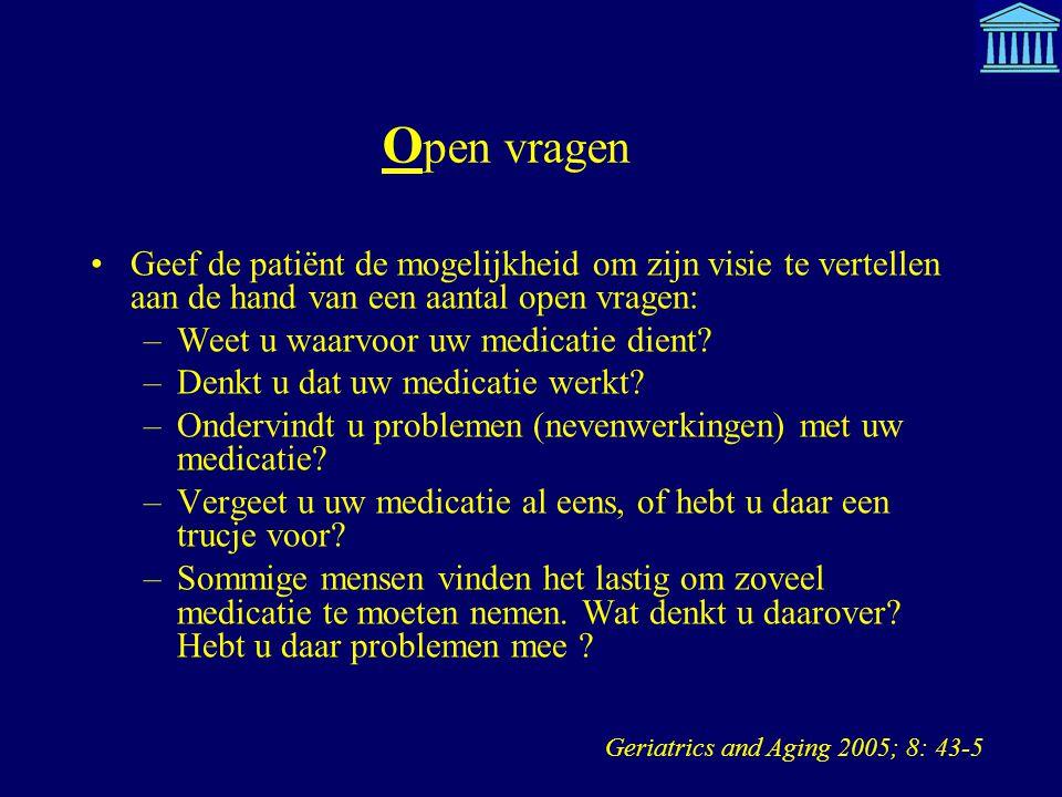 Open vragen Geef de patiënt de mogelijkheid om zijn visie te vertellen aan de hand van een aantal open vragen: