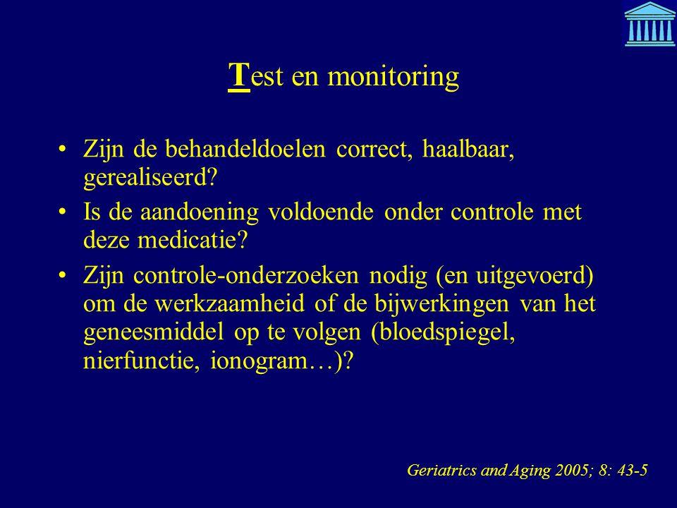 Test en monitoring Zijn de behandeldoelen correct, haalbaar, gerealiseerd Is de aandoening voldoende onder controle met deze medicatie